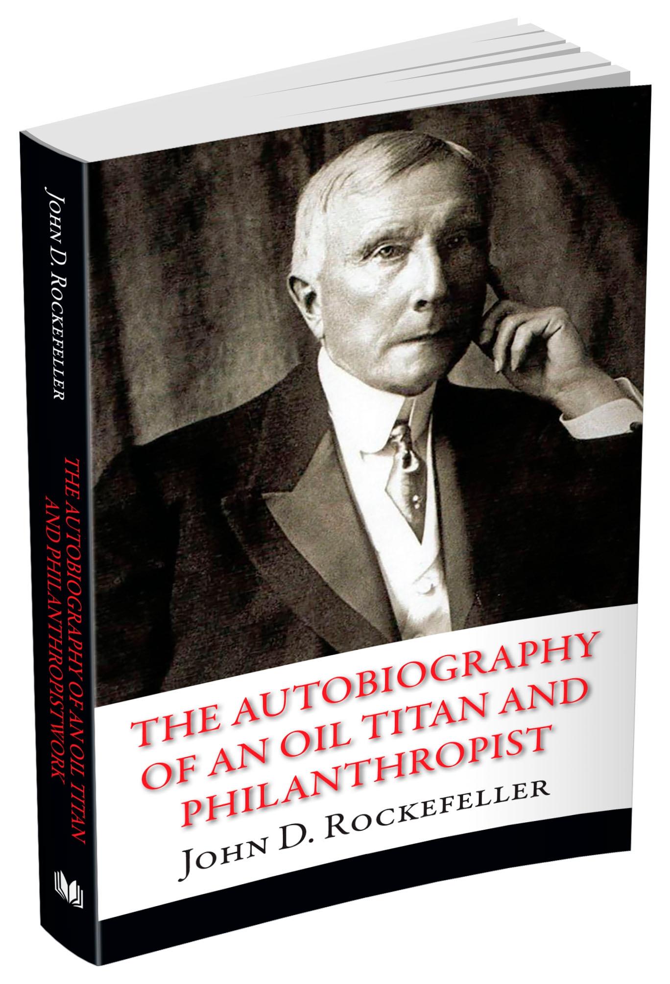 The Autobiography of an Oil Titan and Philanthropist John D. Rockefeller